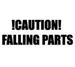 CAUTION FALLING PARTS DECAL