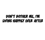 DON'T BOTHER ME, I'M LIVING HAPPILY EVER AFTER DECAL