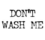 DON'T WASH ME DECAL