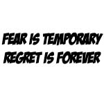 FEAR IS TEMPORARY REGRET IS FOREVER DECAL
