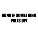 Honk If Something Falls Off Decal