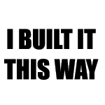 I BUILT IT THIS WAY Decal