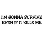 I'M GONNA SURVIVE EVEN IF IT KILLS ME DECAL