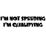 I'M NOT SPEEDING I'M QUALIFIYING Decal