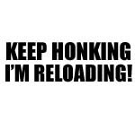 KEEP HONKING I'M RELOADING DECAL