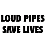 LOUD PIPES SAVE LIVES DECAL