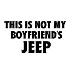 THIS IS NOT MY BOYFRIEND'S JEEP
