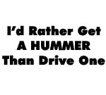 I'D RATHER GET A HUMMER THAN DRIVE A ONE DECAL