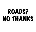 Roads? No Thanks! Decal