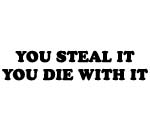 You Steal It You Die WIth It Decal